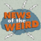 News of the Weird