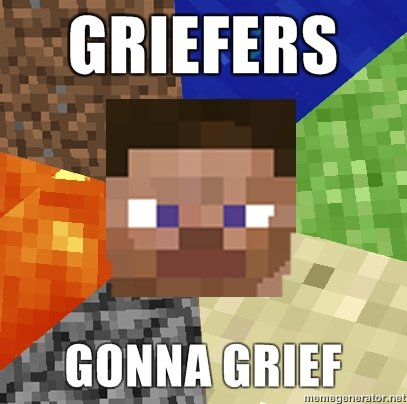 Griefers gunna grief