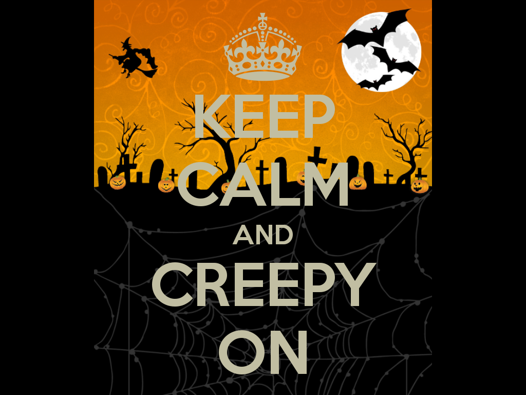 Keep calm and creepy on