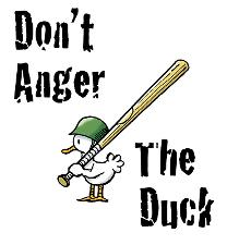 Dont anger the duck